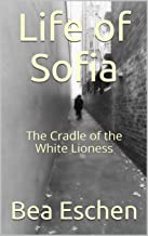 Life of Sofia: The Cradle of the White Lioness