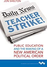 Teacher Strike!: Public Education and the Making of a New American Political Order (Working Class in American History)