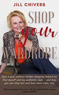 Shop Your Wardrobe: How a year without clothes shopping helped me find myself and my authentic style… and how you can shop...