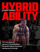 Hybrid Ability: The Most Advanced Approach to PowerBuilding: A Perfect Balance of Aesthetic Development and Strength