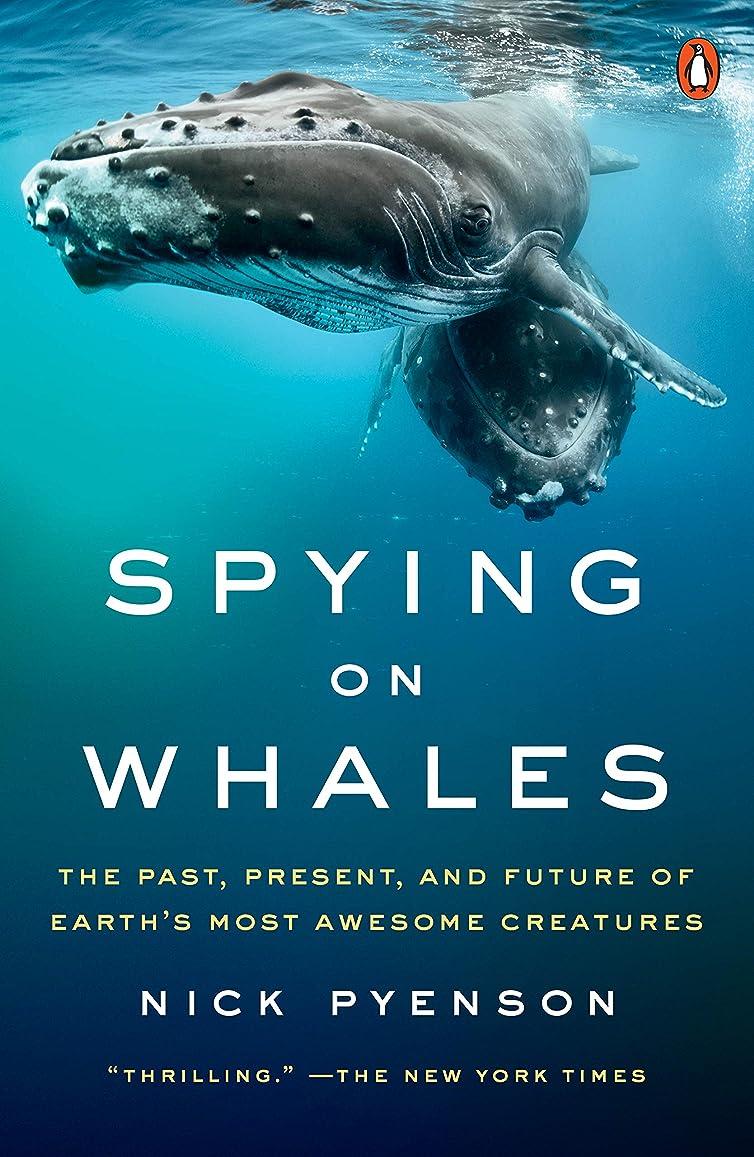 防水レーダー闘争Spying on Whales: The Past, Present, and Future of Earth's Most Awesome Creatures (English Edition)