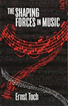 The Shaping Forces in Music: An Inquiry into the Nature of Harmony, Melody, Counterpoint and Form (The Dover Series of Study Editions, Chamber Music, Orchestral Works, Operas in Full Score)