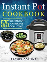Instant Pot Cookbook: 575 Best Instant Pot Recipes of All Time (with Nutrition Facts, Easy and Healthy Recipes)