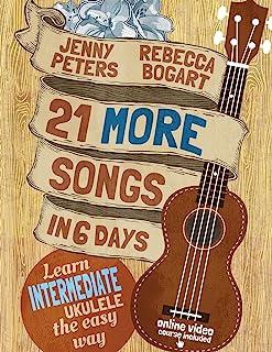 21 More Songs in 6 Days: Learn Intermediate Ukulele the Easy Way: Book + online video