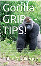 Gorilla GRIP - - TIPS!: 25 down to earth, practical and MOTIVATIONAL tips to build that RUGGED, CAST IRON GRIP OF STEEL that you've ALWAYS WANTED! (English Edition)