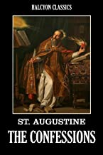 The Confessions of St. Augustine (Unexpurgated Edition) (Halcyon Classics)