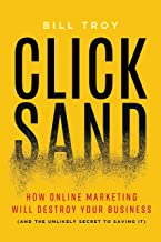 CLICKSAND: How Online Marketing Will Destroy Your Business (And The Unlikely Secret To Saving It)