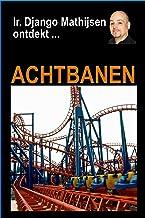 Achtbanen (Ir. Django Mathijsen ontdekt ...) (Dutch Edition)