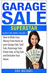 Garage Sale Superstar [Revised, New Chapter on Accepting Credit Cards]: How to Make Easy Money From Home at your Garage Sale, Yard Sale, Rummage Sale, ... Your Home (Almost Free Money Book 2) Kindle Edition