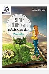 Trouvez et réalisez votre mission de vie : Manuel pratique Format Kindle