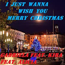 I Just Wanna Wish You Merry Christmas (feat. Alicia, Kira) [Arriva Il Natale]