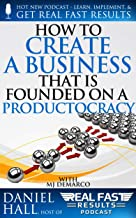 How To Create A Business That Is Founded On A Productocracy (Real Fast Results Book 99)