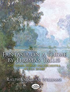 Fantasia on a Theme by Thomas Tallis and Other Works for Orchestra in Full Score