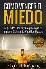Como Vencer El Miedo: Supera los limites y bloqueos que te impiden Disfrutar La Vida Que Deseas (Miedo y Ansiedad) (Spanish Edition) Kindle Edition