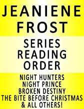 JEANIENE FROST — SERIES READING ORDER (SERIES LIST) — IN ORDER: NIGHT HUNTRESS, NIGHT PRINCE, BROKEN DESTINY, WEDDINGS FROM HELL, UNBOUND, MAGIC GRAVES, THE BITE BEFORE CHRISTMAS & MANY MORE!