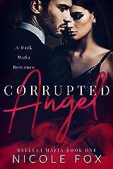 Corrupted Angel: A Dark Mafia Romance (Belluci Mafia Book 1) Kindle Edition