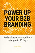 Power Up Your B2B Branding: And Make Your Competitors Hate You in 35 Days (1)