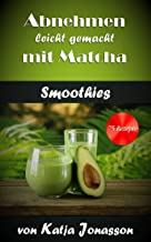 Abnehmen leicht gemacht mit Matcha Smoothies - 75 Diät Reze