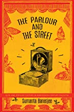The Parlour and the Street: Elite and Popular Culture in Nineteenth-Century Calcutta (The India List)