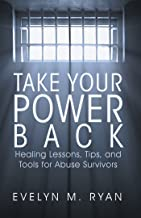 Take Your Power Back: Healing Lessons, Tips, and Tools for Abuse Survivors