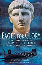 Eager for Glory: The Untold Story of Drusus the Elder, Conqueror of Germania (English Edition)