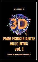 3D Para principiantes absolutos Vol. 1: Una manera fácil de aprender modelado y animación 3D