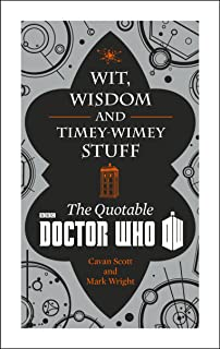 Doctor Who: Wit, Wisdom and Timey Wimey Stuff - the Quotable Doctor Who
