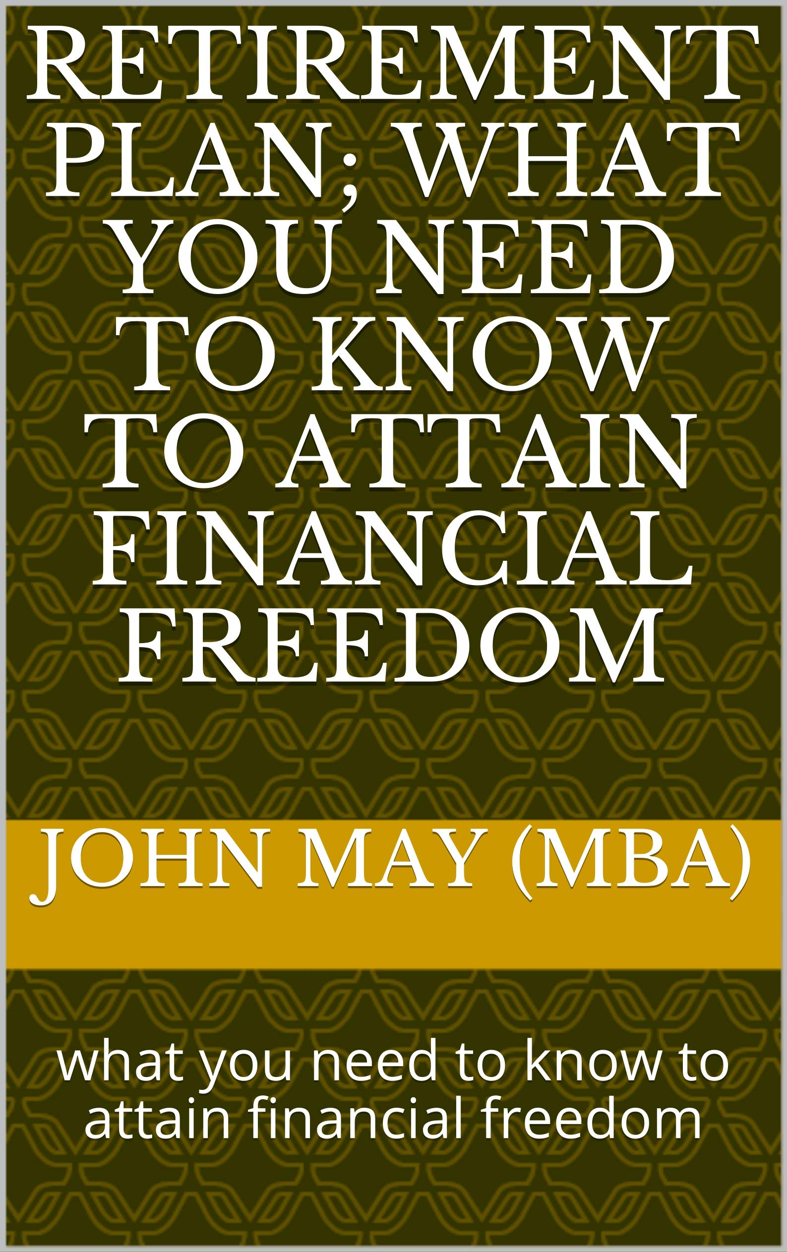 retirement plan; what you need to know to attain financial freedom: what you need to know to attain financial freedom