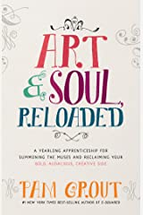 Art & Soul, Reloaded: A Yearlong Apprenticeship for Summoning the Muses and Reclaiming Your Bold, Audacious, Creative Side Kindle Edition