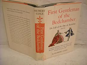 First Gentleman of Bedchamber : The Life of the Duc de Richelieu : Courtier, Warrior, Man of Affairs, and Marchal of France