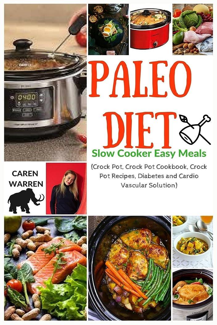 異常率直な魅力的Paleo Diet Recipes for Beginners: Slow Cooker Easy Meals (Crock Pot, Crock Pot Cookbook, Crock Pot Recipes, Diabetes and Cardio Vascular Solution)