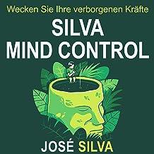 Silva Mind Control (German edition): Wecken Sie Ihre verborgenen Kräfte
