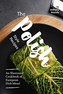 The Polish Style Recipes: An Illustrated Cookbook of European Dish Ideas!