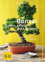 Bonsai ziehen, gestalten und pflegen: Schritt für Schritt z