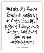 You Are The Finest, Loveliest, Tenderest F. Scott Fitzgerald Quote Print Art | Love Quotes Inspirational Gallery Wall Office Accessories Calligraphy Home Decor Wedding Gift