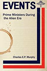 Events: Prime Ministers during the Alien Era Kindle Edition