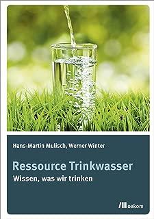 Ressource Trinkwasser: Wissen was wir trinken (German Edition)