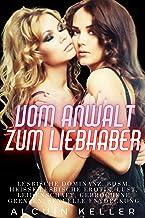 Vom Anwalt zum Liebhaber: Heiße lesbische Erotik, BDSM, Lust, Leidenschaft, gebrochene Grenzen, sexuelle Entdeckung (Germa...
