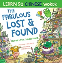 The Fabulous Lost & Found and the little Chinese mouse: Laugh and learn Chinese for kids with this fun bilingual Chinese c...