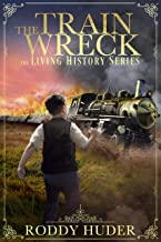 The Train Wreck (The Living History Series Book 1)