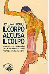 Corpo accusa il colpo: Mente, corpo e cervello nell'elaborazione delle memorie traumatiche (Italian Edition) Kindle Edition