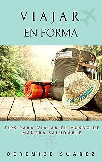 Viajar en Forma: Tips para viajar el mundo de manera saludable (Spanish Edition)