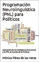 Programación Neurolinguística (PNL) para Políticos: Aplicación de la Inteligencia Emocional y la PNL al mundo de la Política (PNL para Profesionales nº 6) (Spanish Edition)
