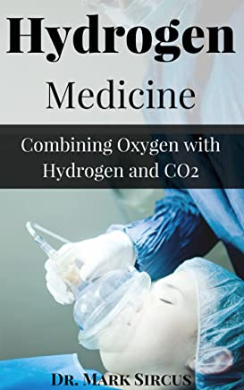Hydrogen Medicine: Combining Oxygen with Hydrogen and CO2 (English Edition)