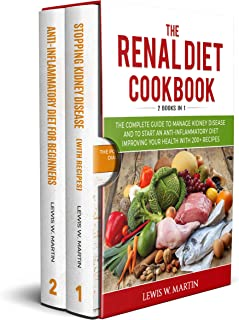 The Renal Diet Cookbook (2 Books in 1): The Complete Guide to Manage Kidney Disease and to Start an Anti-Inflammatory Diet...