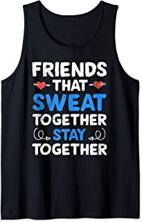 Friends That Sweat Together Stay Together - Funny Workout Tank Top