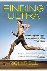 Finding Ultra: Come ho fermato il tempo, sono diventato uno degli atleti più forti del mondo e ho scoperto me stesso (Disport) (Italian Edition) Kindle Edition