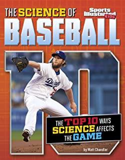 The Science of Baseball: The Top Ten Ways Science Affects the Game (Top 10 Science)
