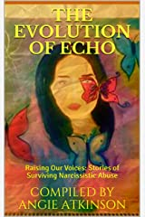 The Evolution of Echo: Raising Our Voices: Stories of Surviving Narcissistic Abuse Kindle Edition