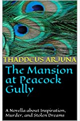 The Mansion at Peacock Gully: A Novella about Culinary Inspiration, Murder, and Stolen Dreams Kindle Edition